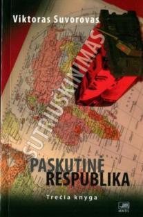 Paskutinė respublika. Trečia knyga. Sutriuškinimas | Viktoras Suvorovas