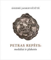 Petras Repšys: medaliai ir plaketės. Katalogas | Giedrė Jankevičiūtė