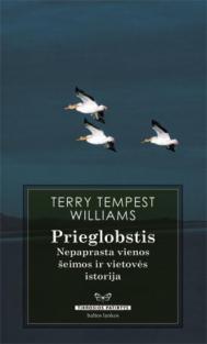 Prieglobstis: nepaprasta vienos šeimos ir vietovės istorija | Terry Tempest Williams