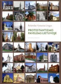 Protestantizmo paveldas Lietuvoje. Kelionių vadovas   Rolandas Vytautas Lingys