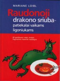 Raudonoji drakono sriuba - patiekalai vaikams ligoniukams | Mariane Loibl
