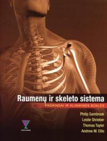 Raumenų ir skeleto sistema. Pagrindai ir klinikinės būklės | Ph. Sambrook, L. Shrieber, T. Taylor, A. M. Ellis