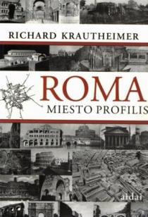 Roma. Miesto profilis | Richard Krautheimer