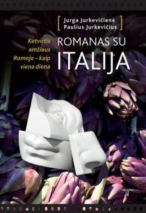 Romanas su Italija: ketvirtis amžiaus Romoje – kaip viena diena   Jurga Jurkevičienė, Paulius Jurkevičius