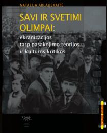 Savi ir svetimi olimpai: ekranizacijos tarp pasakojimo teorijos ir kultūros kritikos   Natalija Arlauskaitė