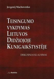 Teisingumo vykdymas Lietuvos Didžiojoje Kunigaikštystėje. Diskusiniai klausimai | Jevgenij Machovenko