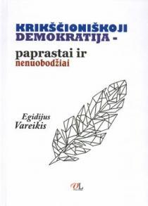 Krikščioniškoji demokratija - paprastai ir nenuobodžiai | Egidijus Vareikis