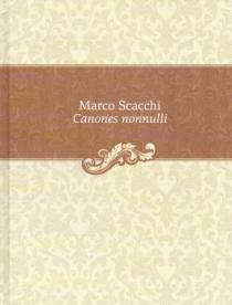 Canones nonnulli. Marco Scacchi kanonų knyga |