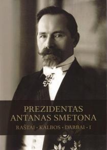 Prezidentas Antanas Smetona. Raštai, kalbos, darbai, 1-asis tomas | Algimantas Liekis