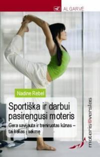 Moteris@verslas. Sportiška ir darbui pasirengusi moteris   Nadine Rebel