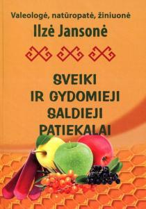 Sveiki ir gydomieji saldieji patiekalai | Ilze Jansone