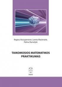 Taikomosios matematikos praktikumas   Regina Atstupėnienė, Loreta Mačėnaitė, Palma Ramelytė