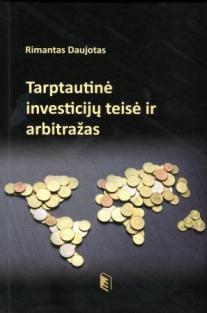 Tarptautinė investicijų teisė ir arbitražas | Rimantas Daujotas