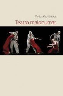 Teatro malonumas: XX a. pabaigos–XXI a. pradžios lietuvių teatras | Valdas Vasiliauskas