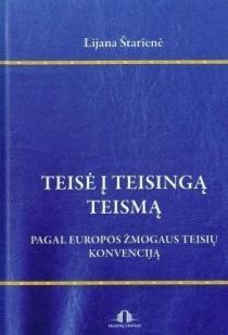Teisė į teisingą teismą. Pagal Europos žmogaus teisių konvenciją | Lijana Štarienė