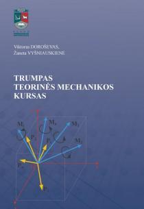 Trumpas teorinės mechanikos kursas   Viktoras Doroševas, Žaneta Vyšniauskienė