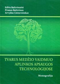 Tvarus medžio vaidmuo aplinkos apsaugos technologijose | Edita Baltrėnaitė, Pranas Baltrėnas, Arvydas Lietuvninkas