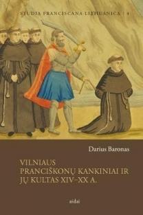 Vilniaus pranciškonų kankiniai ir jų kultas XIV–XX a. | Darius Baronas