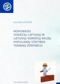 Mokomasis vokiečių–lietuvių ir lietuvių–vokiečių kalbų populiarių statybos terminų žodynėlis   Irena Miculevičienė