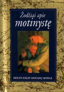 Žodžiai apie motinystę. Helen Exley dovanų knygelė | Helen Exley