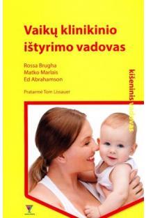 Vaikų klinikinio ištyrimo vadovas | Rossa Brugha, Matko Marlais, Ed Abrahamson