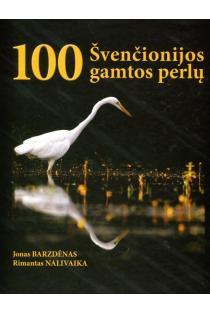 100 Švenčionijos gamtos perlų | Jonas Barzdėnas, Rimantas Nalivaika