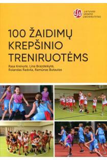 100 žaidimų krepšinio treniruotėms | Lina Brazdeikytė, Ramūnas Butautas, Rasa Kreivytė, Rolandas Radvila