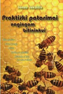 Praktiški patarimai nagingam bitininkui | Jonas Jakaitis