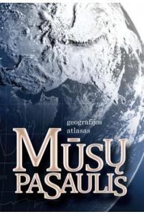 Mūsų pasaulis. Geografijos atlasas   Marius Čeponis, Mindaugas Žolynas ir kt.