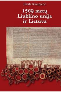 1569 m. Liublino unija ir Lietuva | Jūratė Kiaupienė