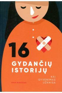 16 gydančių istorijų. Kai gyvenimas užknisa | Rasa Borodina