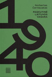 1940. Paskutinė Lietuvos vasara | Norbertas Černiauskas