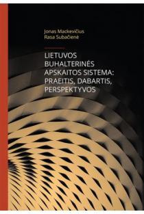 Lietuvos buhalterinės apskaitos sistema: praeitis, dabartis, perspektyvos | Jonas Mackevičius, Rasa Subačienė