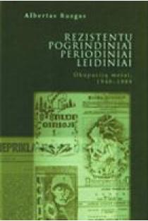 Rezistentų pogrindiniai periodiniai leidiniai. Okupacijų metai, 1940-1989 | Albertas Ruzgas