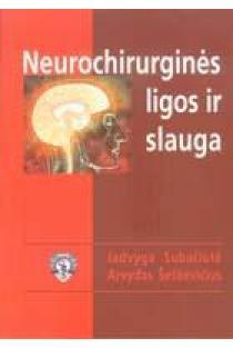 Neurochirurginės ligos ir slauga | Jadvyga Subačiūtė, Arvydas Šeškevičius