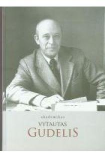 Akademikas Vytautas Gudelis | Sud. Algimantas Grigelis