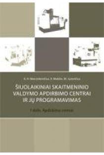 Šiuolaikiniai skaitmeninio valdymo apdirbimo centrai ir jų programavimas. I dalis. Apdirbimo centrai | A. H. Marcinkevičius, V. Mokšin, M. Jurevičius