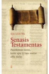 Senasis Testamentas. Paaiškintas tiems, kurie apie jį žino mažai arba nieko | Jean-Louis Ska