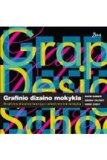 Grafinio dizaino mokykla. Grafinio dizaino teorija ir elektroninė leidyba | David Sheena Calvert, Anoki Casey, David Dabner