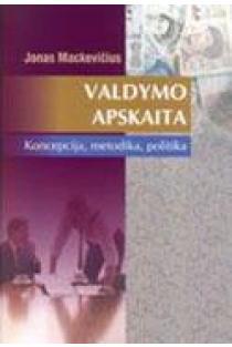 Valdymo apskaita. Koncepcija, metodika, politika | Jonas Mackevičius