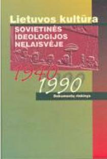 Lietuvos kultūra sovietinės ideologijos nelaisvėje, 1940–1990   Arūnas Streikus, Juozapas Romualdas Bagušauskas