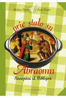 Prie stalo su Abraomu. Receptai iš Biblijos | Andrea Ciucci, Paolo Sartor