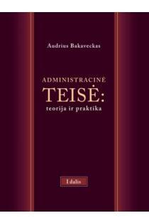 Administracinė teisė: teorija ir praktika. I dalis | Audrius Bakaveckas