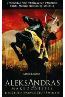 Aleksandras Makedonietis - Didžiojo karvedžio išmintis | Lance B. Kurke