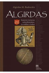Algirdas. Senovės Lietuvos valstybininkas: jo veikla ir darbai | Algirdas M. Budreckis