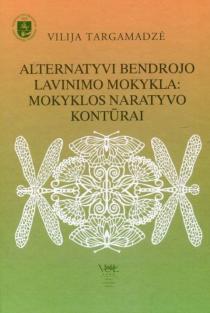 Alternatyvi bendrojo lavinimo mokykla: mokyklos naratyvo kontūrai | Vilija Targamadzė