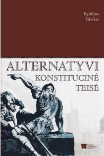 Alternatyvi konstitucinė teisė   Egidijus Šileikis