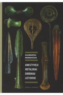 Ankstyvieji metaliniai dirbiniai Lietuvoje | Algimantas Merkevičius