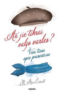 Ar jie tikrai valgo varles? Visa tiesa apie prancūzus (knyga su defektais) | Piu Marie Eatwell