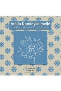 Arklio Dominyko meilė (CD) | Vytautas V. Landsbergis